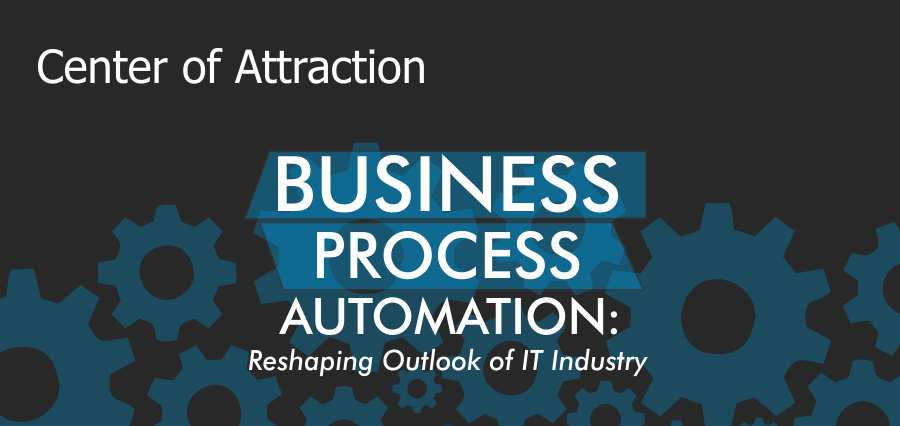 Business Process Automation: Reshaping Outlook of IT Industry