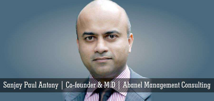 Sanjay Paul Antony, Co-founder & M.D,Abanel Management Consulting