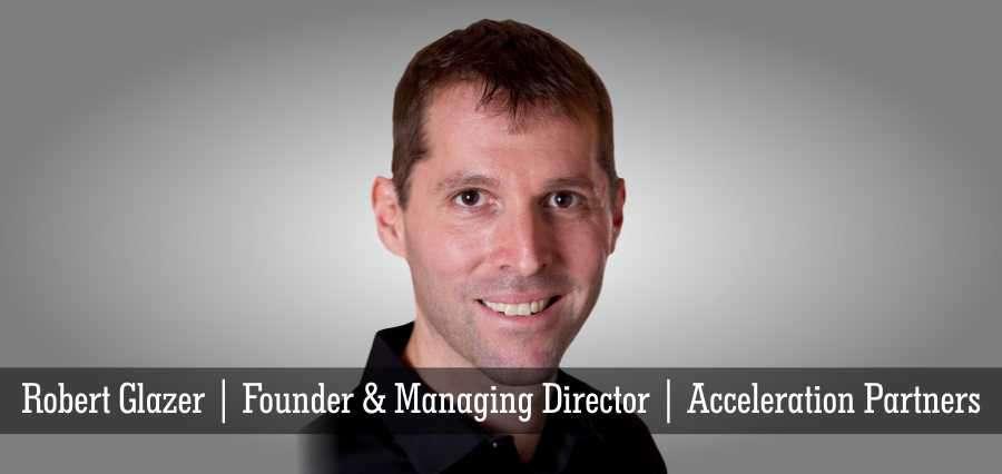 Robert Glazer , Founder & Managing Director , Acceleration Partners