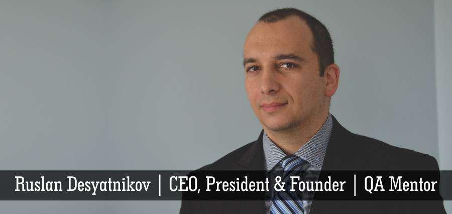 Ruslan Desyatnikov CEO President & Founder QA Mentor