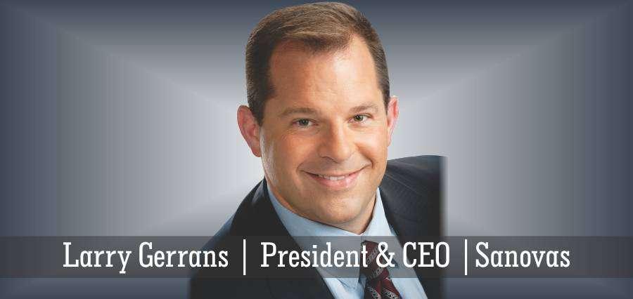 Larry Gerrans | President & CEO | Sanovas - Insights Success