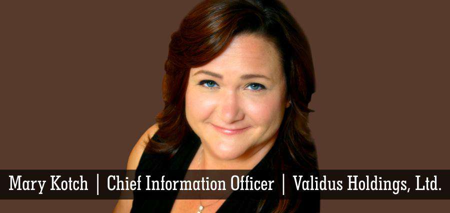 Mary Kotch | Chief Information Officer | Validus Holdings, Ltd - Insights Success