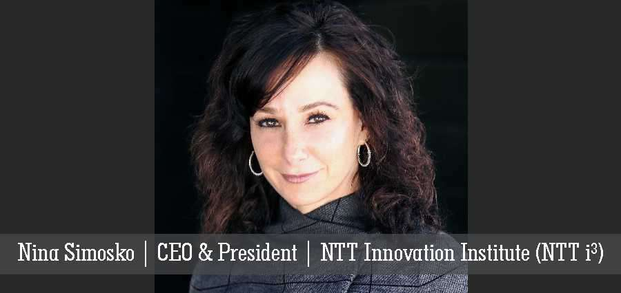 Nina Simosko | CEO & President | NTT Innovation Institute (NTT i3) - Insights Success