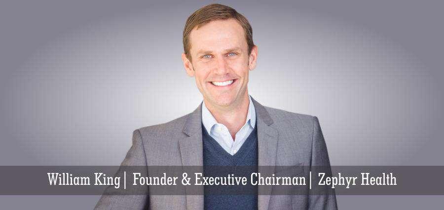 William King Founder & Executive Chairman Zephyr Health