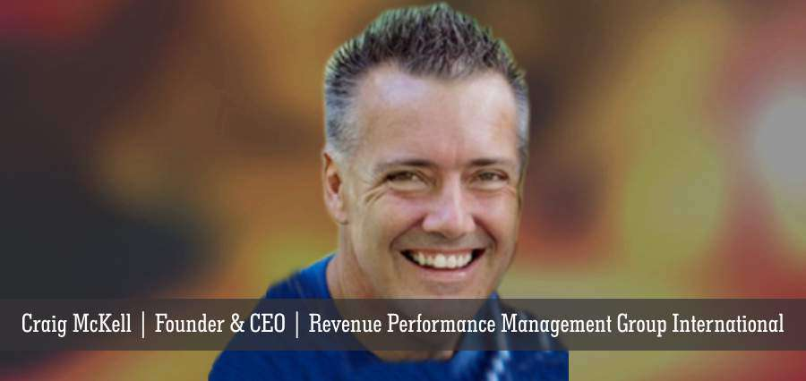 Craig McKell | Founder & CEO | Revenue Performance Management Group International - Insights Success