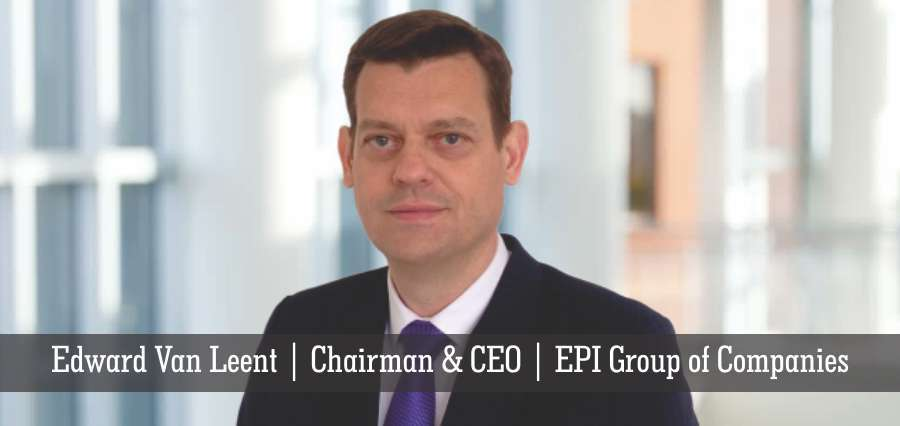 Edward Van Leent | Chairman & CEO | EPI Group of Companies - Insights Success