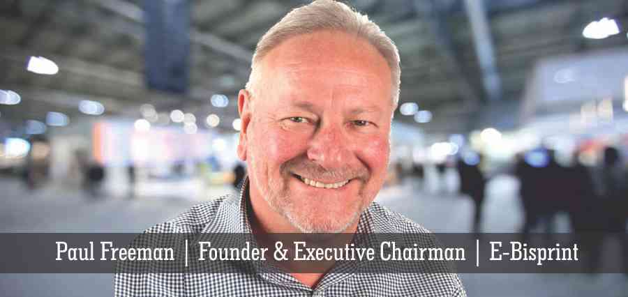 Paul Freeman | Founder & Executive Chairman | E-Bisprint - Insights Success