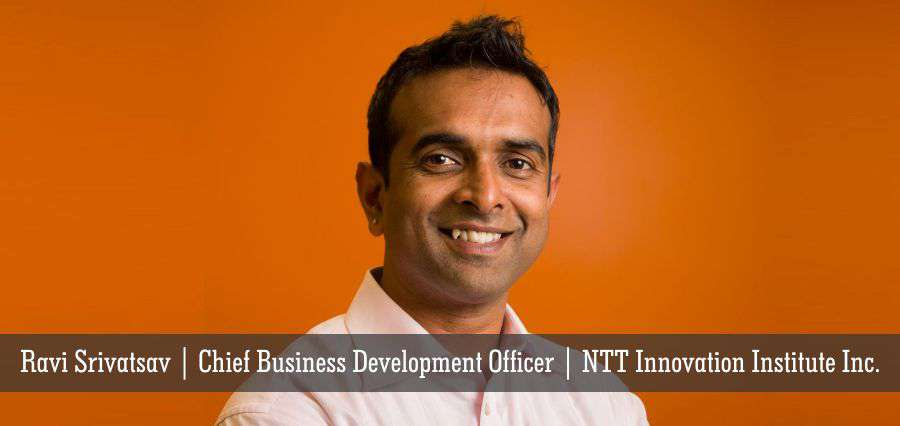 Ravi Srivatsav | Chief Business Development Officer | NTT Innovation Institute Inc - Insights Success