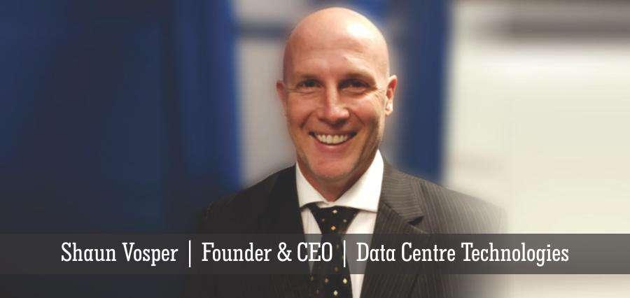 Shaun Vosper | Founder & CEO | Data Centre Technologies - Insights Success