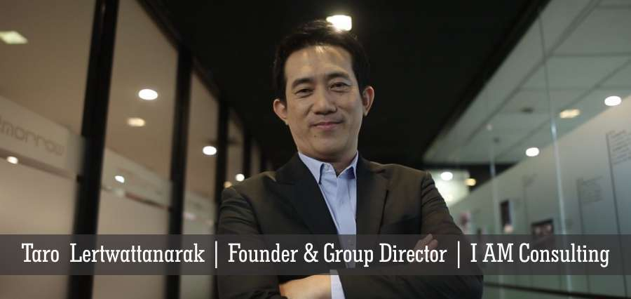 Taro Lertwattanarak | Founder & Group Director | I AM Consulting - Insights Success