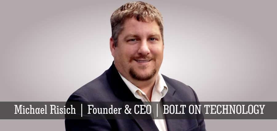 Michael Risich | Founder & CEO | BOLT ON TECHNOLOGY - INSIGHTS SUCCESS