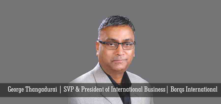 George Thangadurai | SVP & President of International Business | Borqs International - Insights Success