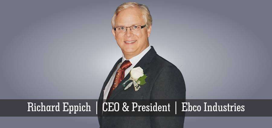 Richard Eppich | CEO & President | Ebco Industries - Insights Success