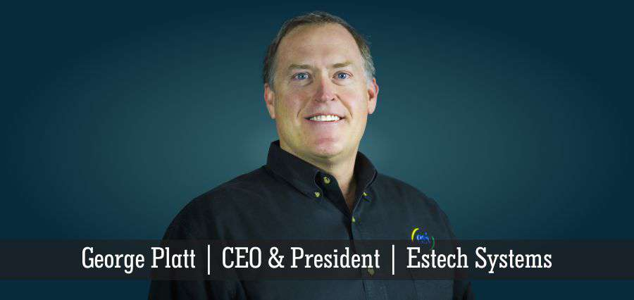George Platt | CEO & President | Estech Sysytems - Insights Success