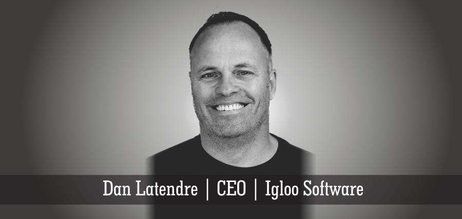 Dan Latendre | CEO | Igloo Software - Insights Success
