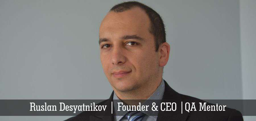 Ruslan Desyatnikov | Founder & CEO | QA Mentor - Insights Success