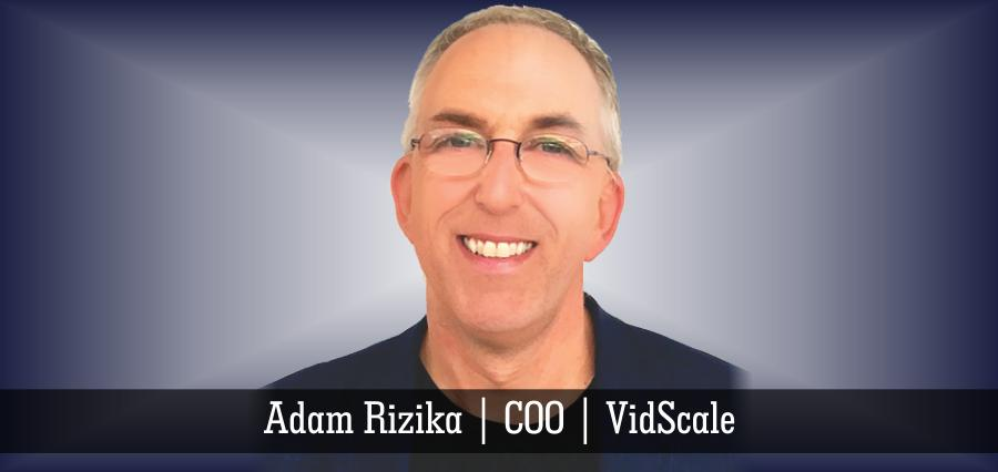 Adam Rizika | COO | VidScale - Insights Success
