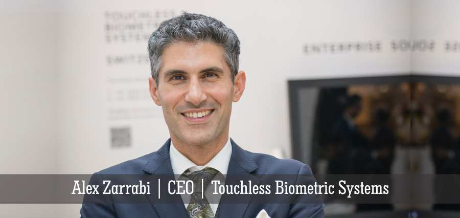 Alex Zarrabi | CEO | Touchless Biometric Systems - Insights Success