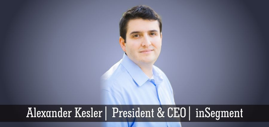 Alexander Kesler | President & CEO | inSegment - Insights Success