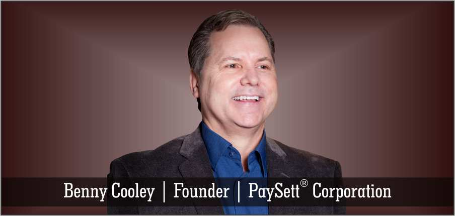 Benny Cooley | Founder | PaySett Corporation - Insights Success
