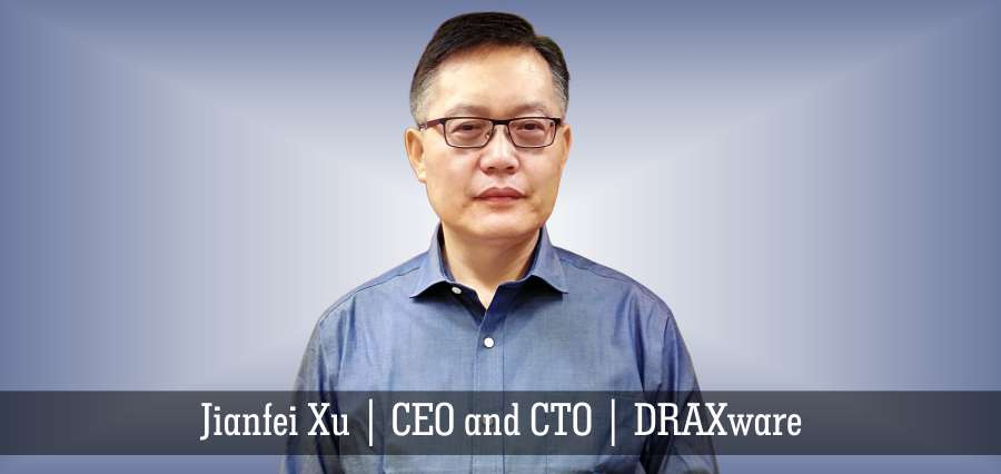 Jianfei Xu | CEO and CTO | DRAXware - Insights Success