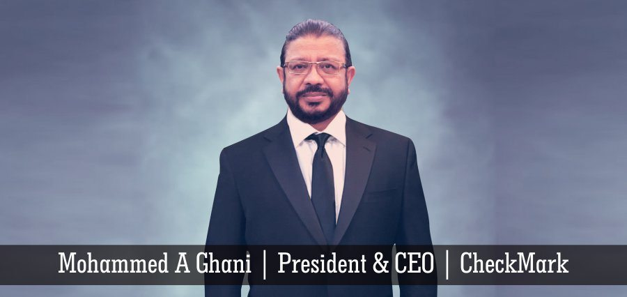 Mohammed A Ghani | President & CEO | CheckMark - Insights Success
