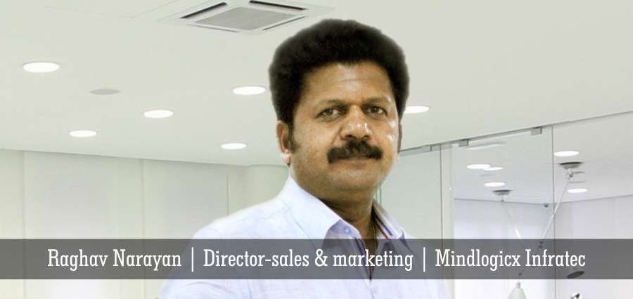 Raghav Narayan | Director-sales & marketing | Mindlogicx Infratec - Insights Success