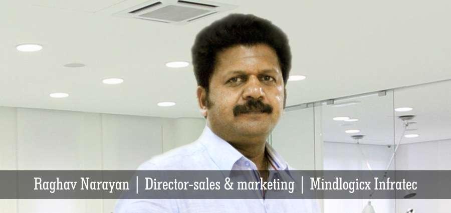 Raghav Narayan | Director-sales & marketing | Mindlogicx Infratec - Insights Success