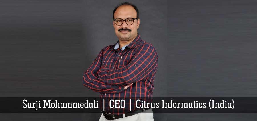 Sarji Mohammedali | CEO | Citrus Informatics (India) - Insights Success