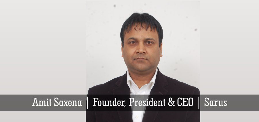 Amit Saxena | Founder, President & CEO | Sarus - Insights Success