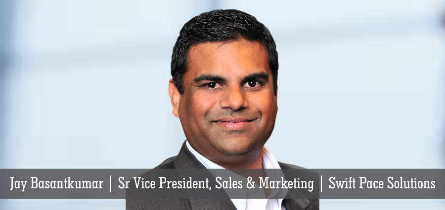 Jay Basantkumar | Sr. Vice President, Sales & Marketing | Swift PaceSolutions - Insights Success
