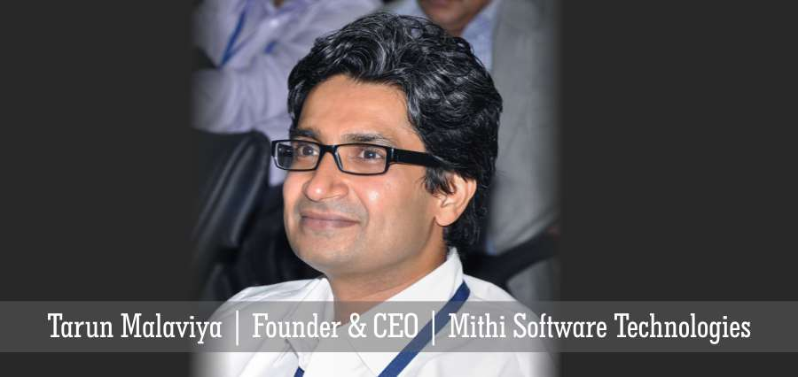 Tarun Malaviya | Founder & CEO | Mithi Software Technologies - Insights Success