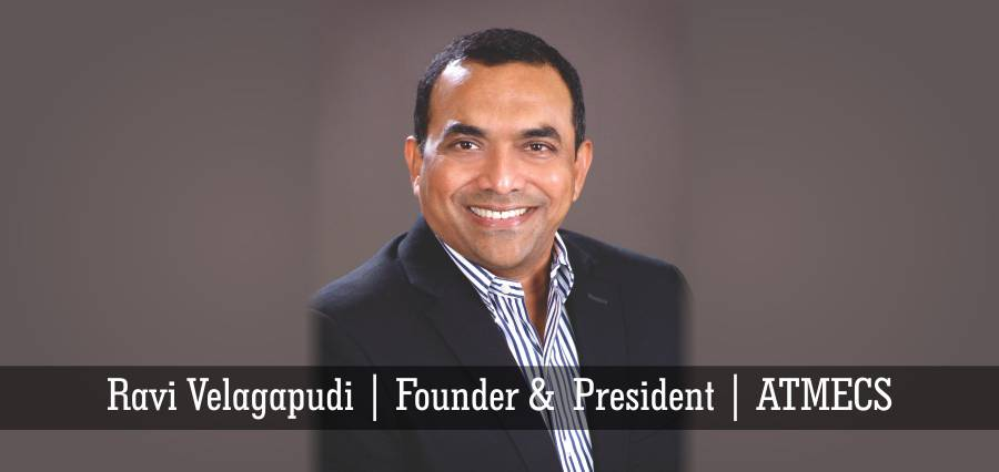 Ravi Velagapudi | Founder & President | ATMECS - Insights Success