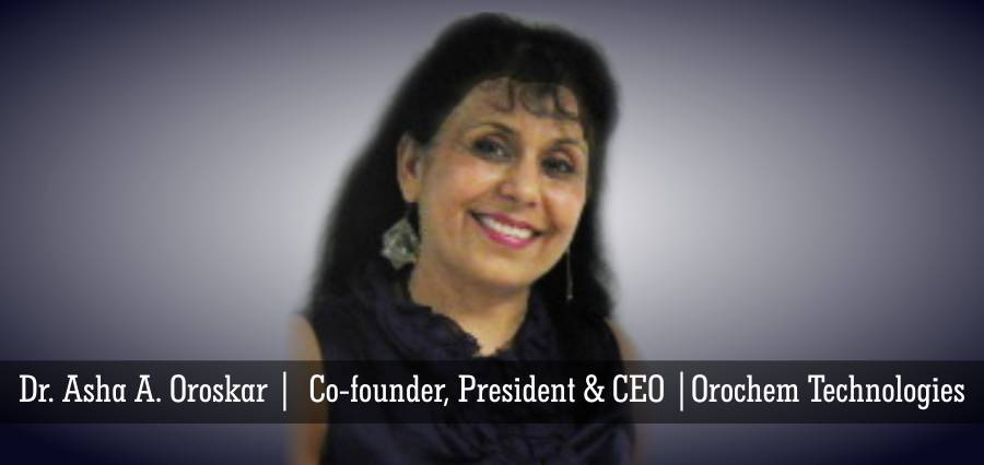 Dr. Asha A. Oroskar | Co - founder, President & CEO | Orochem Technologies - Insights Success