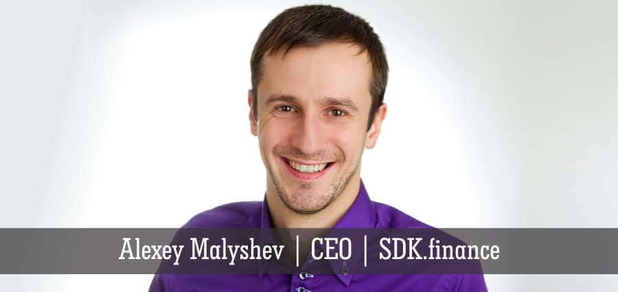 Alexey Malyshev | CEO | SDK. Finance - Insights Success