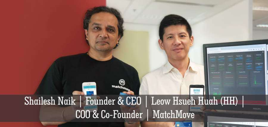 Shailesh Naik | Founder & CEO | Leow Hsueh Huah (HH) | COO & Co Founder | MatchMove - Insights success