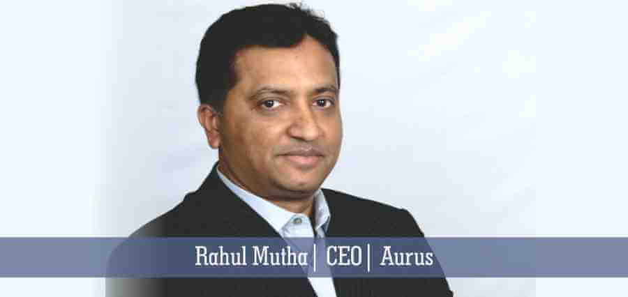 Rahul Mutha | CEO | Aurus - Insights Success
