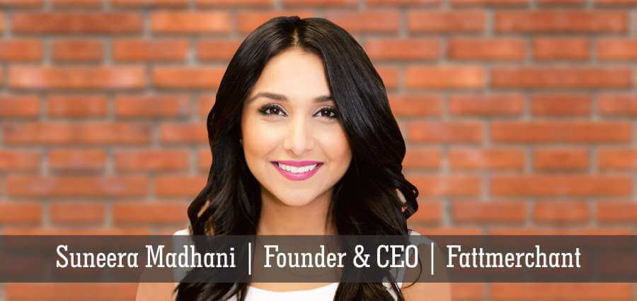Suneera Madhani | Founder | CEO | Fattmerchant - Insights Success