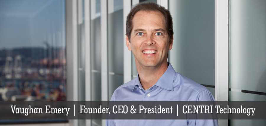 Vaughan Emery | Founder, CEO & President | CENTRI Technology - Insights Success