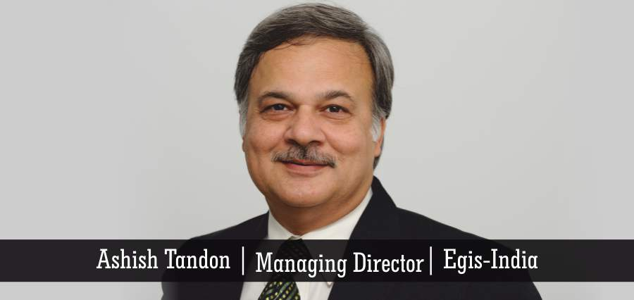 Ashish Tandon | Managing Director | Egis India - Insights Success