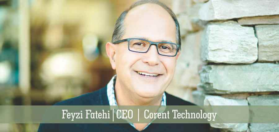 Feyzi Fatehi | CEO | Corent Technology - Insights Success