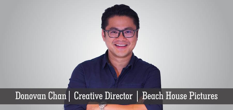 Donovan Chan | Creative Director | Beach House Pictures - Insights Success