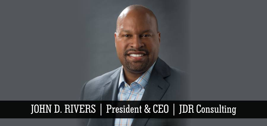 John D. Rivers | President & CEO | JDR Consulting - Insights Success