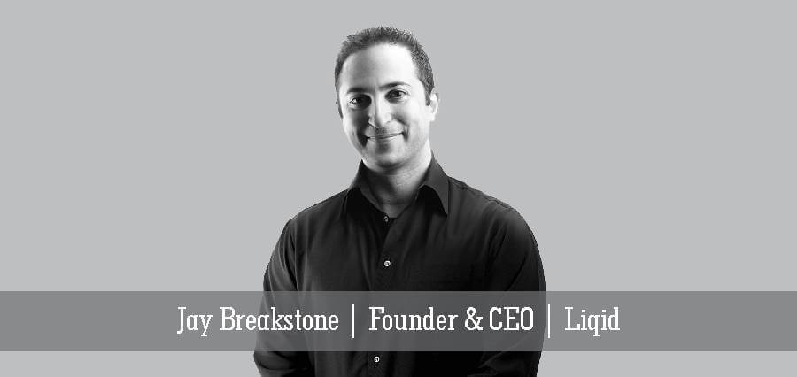 Jay Breakstone | Founder & CEO | Liqid - Insights Success