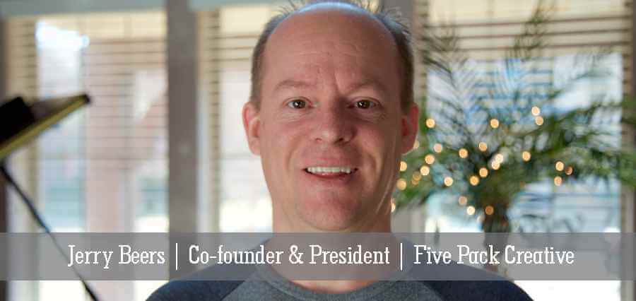 Jerry Beers | Co-Founder & President | Five Pack Creative - Insights Success