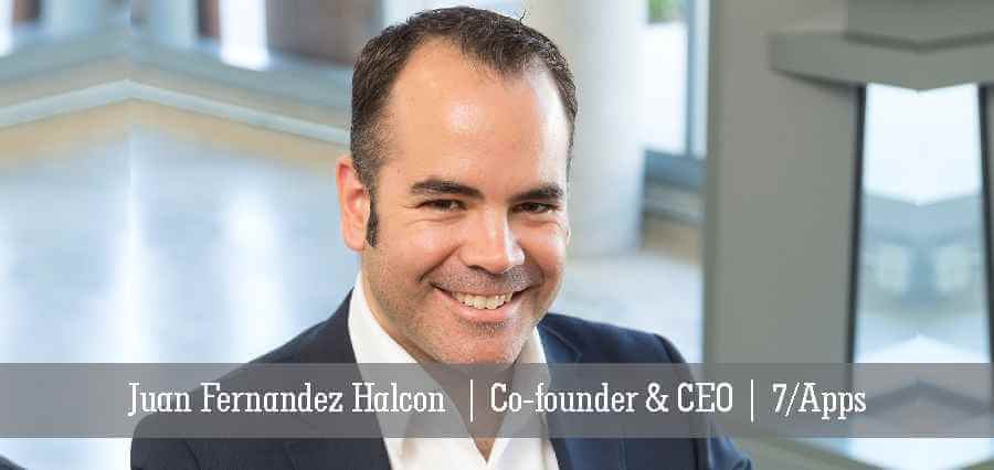 Juan Fernandez Halcon | Co-Founder & CEO | 7/Apps - Insights Success