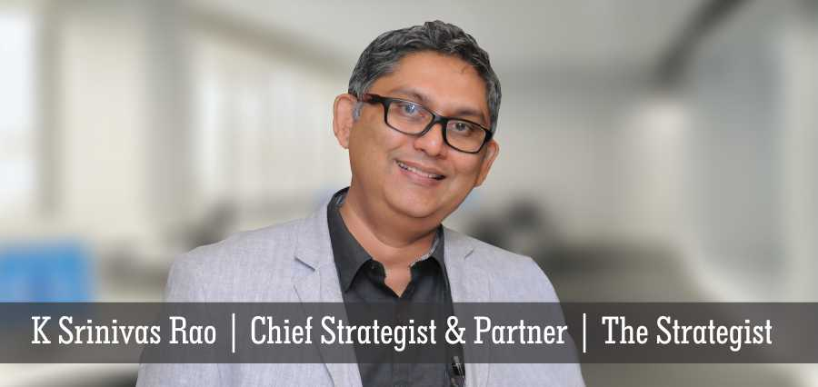 K Srinivas Rao | Chief Strategist & Partner | The Strategist - Insights Success