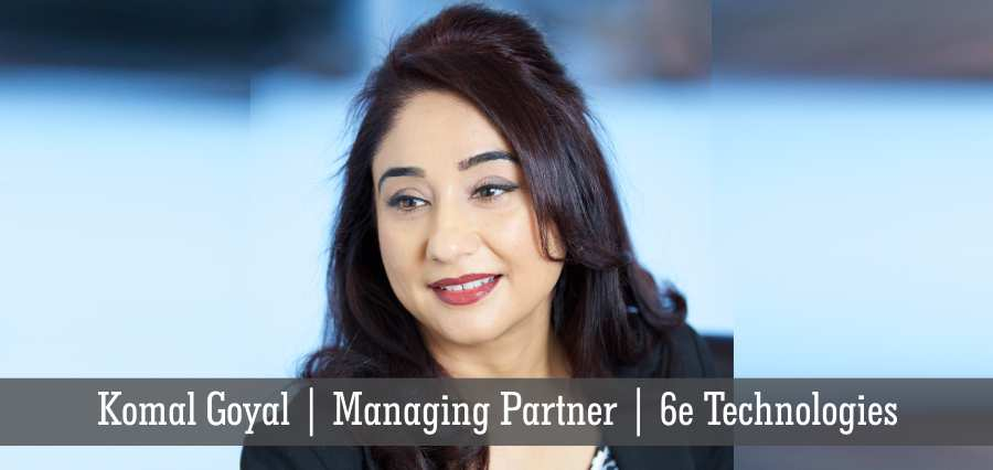 Komal Goyal | Managing Partner | 6e Technologies - Insights Success