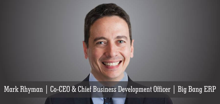 Mark Rhyman | Co-CEO & Chief Business Development Officer | Big Bang ERP - Insights Success
