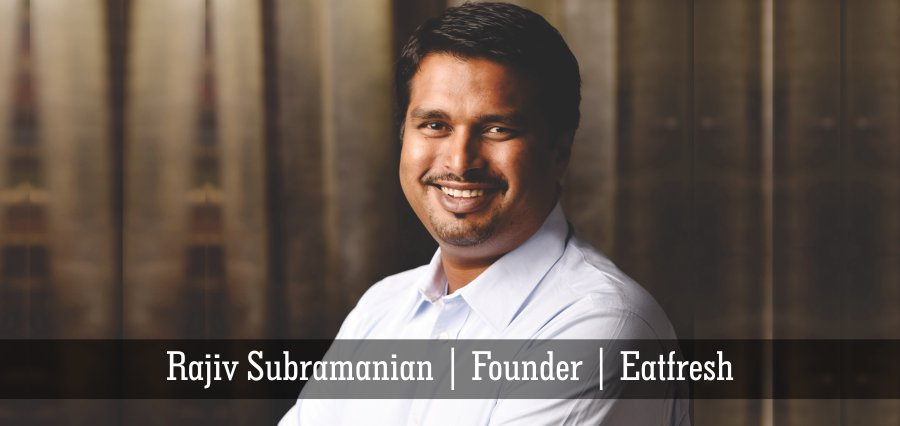 Rajiv Subramanian | Founder | Eatfresh - Insights Success
